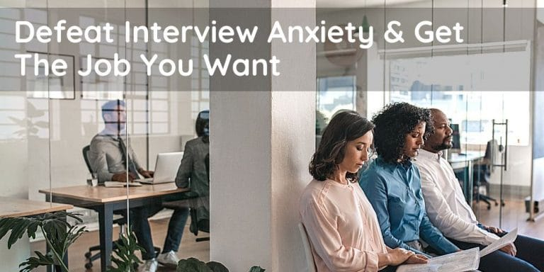 How to defeat interview anxiety & get the job you've always dreamed of