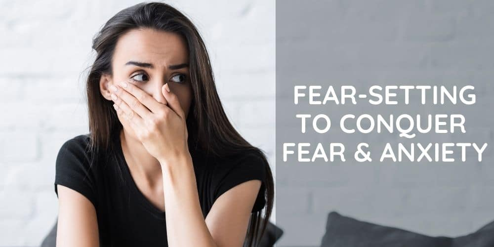 Fear-setting stoic exercises to conquer fear & anxiety
